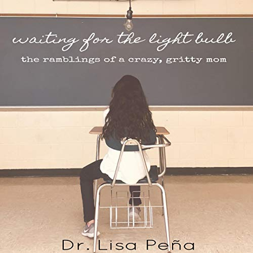 Waiting for the Light Bulb: The Ramblings of a Crazy, Gritty Mom Audiobook By Dr. Lisa A Peña cover art