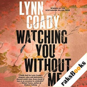 Watching You Without Me Audiobook By Lynn Coady cover art