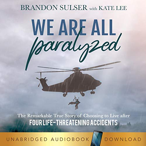 We Are All Paralyzed Audiobook By Brandon Sulser, Kate Lee cover art