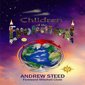 We Are Children of the Evolution! Audiobook By Andrew Steed cover art