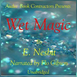Wet Magic Audiobook By E. Nesbit cover art
