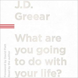 What Are You Going to Do with Your Life? Audiobook By J.D. Greear cover art