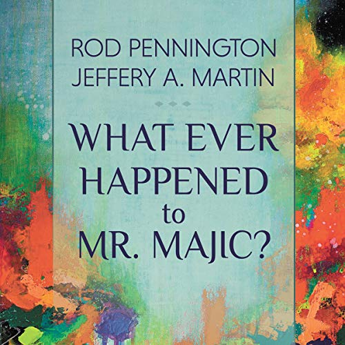 What Ever Happened to Mr. MAJIC? Audiobook By Rod Pennington, Jeffery A. Martin cover art