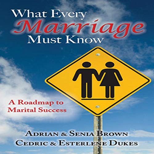What Every Marriage Must Know Audiobook By Adrian Brown, Senia Brown, Cedric Dukes, Esterlene Dukes cover art