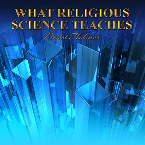 What Religious Science Teaches Audiobook By Ernest Holmes cover art