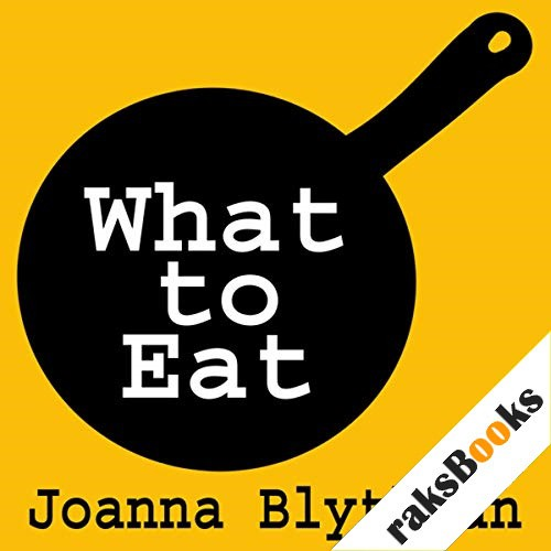 What to Eat: Food That's Good for Your Health, Pocket and Plate Audiobook By Joanna Blythman cover art