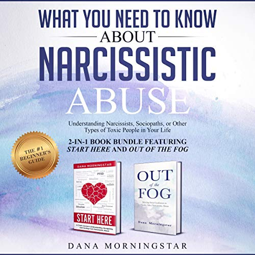 What You Need to Know about Narcissistic Abuse: 2-in-1 Book Bundle Featuring Start Here and Out of the Fog Audiobook By Dana Morningstar cover art