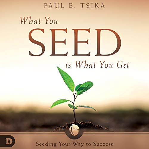 What You Seed Is What You Get Audiobook By Paul Tsika cover art
