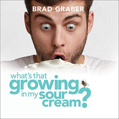 What's That Growing in My Sour Cream? Audiobook By Brad Graber cover art