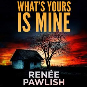 What's Yours Is Mine Audiobook By Renee Pawlish cover art