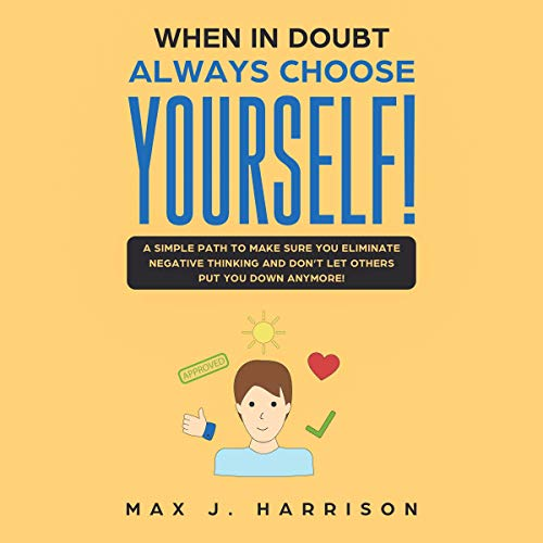When in Doubt - Always Choose Yourself! Audiobook By Max J. Harrison cover art