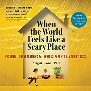 When the World Feels like a Scary Place Audiobook By Abigail Gewirtz PhD cover art