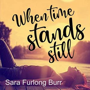 When Time Stands Still Audiobook By Sara Furlong Burr cover art