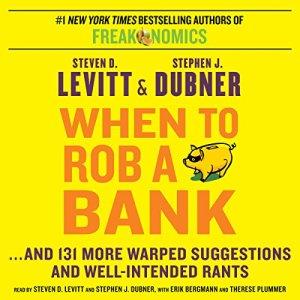 When to Rob a Bank Audiobook By Steven D. Levitt, Stephen J. Dubner cover art