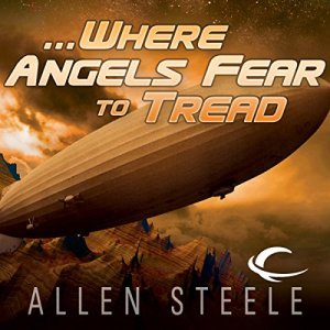 ...Where Angels Fear to Tread Audiobook By Allen Steele cover art