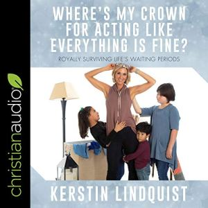 Where's My Crown for Acting Like Everything Is Fine? Audiobook By Kerstin Lindquist cover art