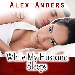 While My Husband Sleeps (M-F Cuckold Female Dominance Male Submission Erotica) Audiobook By Alex Anders cover art