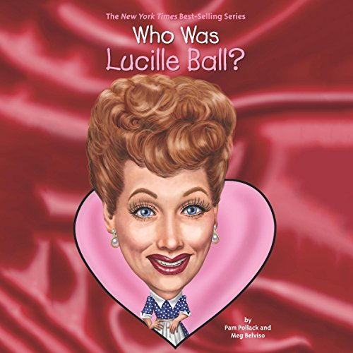 Who Was Lucille Ball? Audiobook By Pamela D. Pollack, Meg Belviso cover art