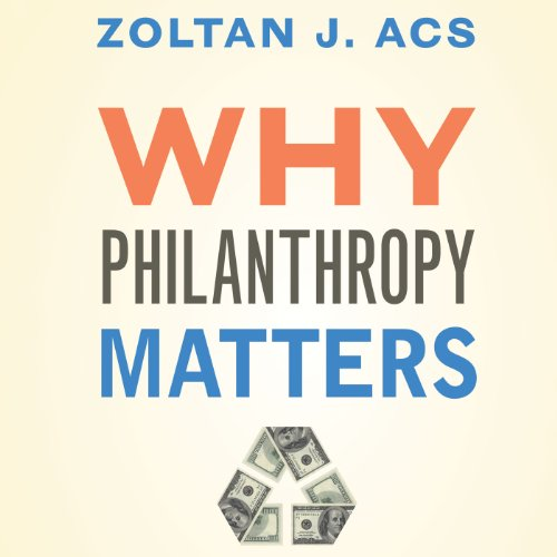 Why Philanthropy Matters Audiobook By Zoltan J. Acs cover art