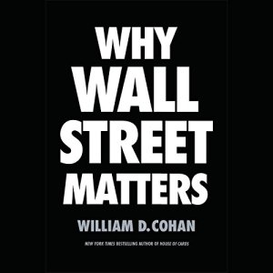 Why Wall Street Matters Audiobook By William D. Cohan cover art