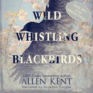 Wild Whistling Blackbirds Audiobook By Allen Kent cover art