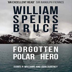William Speirs Bruce Audiobook By Isobel P. Williams, John Dudeney cover art