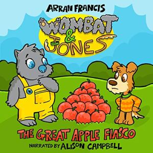 Wombat & Jones: The Great Apple Fiasco Audiobook By Arran Francis cover art