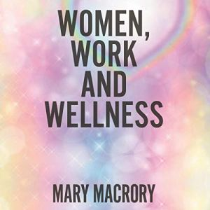 Women, Work, and Wellness Audiobook By Mary Macrory cover art