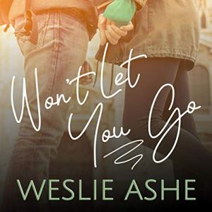 Won't Let You Go Audiobook By Weslie Ashe cover art