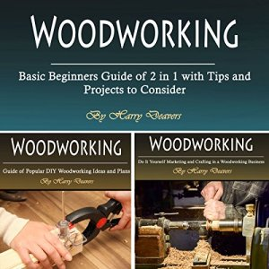 Woodworking: Basic Beginners Guide of 2 in 1 with Tips and Projects to Consider Audiobook By Harry Deavers cover art