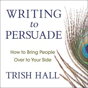Writing to Persuade Audiobook By Trish Hall cover art