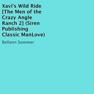 Xavi's Wild Ride: The Men of the Crazy Angle Ranch 2 Audiobook By Bellann Summer cover art