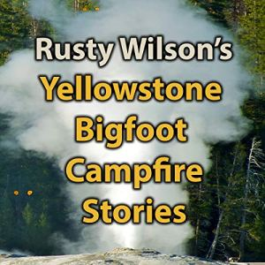 Yellowstone Bigfoot Campfire Stories Audiobook By Rusty Wilson cover art