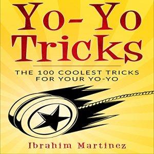 Yo-Yo Tricks: The 100 Coolest Tricks for Your Yo-Yo Audiobook By Ibrahim Martinez cover art