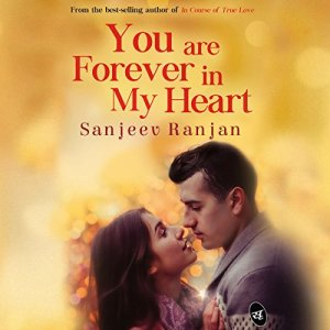 You are Forever in My Heart Audiobook By Sanjeev Ranjan cover art