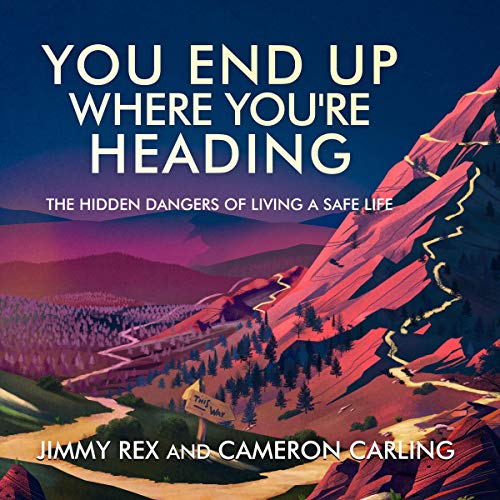 You End Up Where You're Heading Audiobook By Jimmy Rex, Cameron Carling cover art