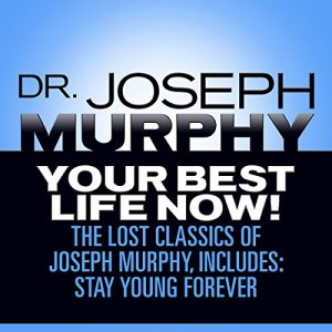 Your Best Life Now! Audiobook By Dr. Joseph Murphy cover art