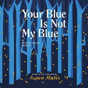 Your Blue Is Not My Blue Audiobook By Aspen Matis cover art