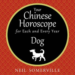 Your Chinese Horoscope for Each and Every Year - Dog Audiobook By Neil Somerville cover art