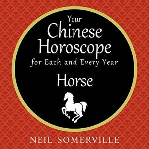 Your Chinese Horoscope for Each and Every Year - Horse Audiobook By Neil Somerville cover art