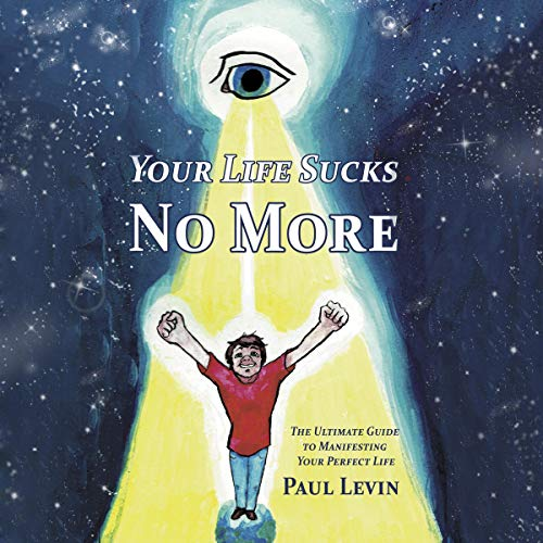 Your Life Sucks No More Audiobook By Paul Levin cover art