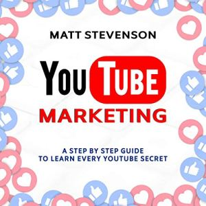 YouTube Marketing: A Step by Step Guide to Learn Every YouTube Secret Audiobook By Matt Stevenson cover art