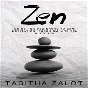 Zen: Guide for Beginners to Zen, Meditation, Buddhism, and Zen Buddhism Audiobook By Tabitha Zalot cover art