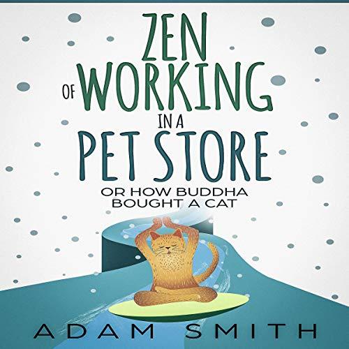 Zen of Working in a Pet Store Audiobook By Adam Smith cover art