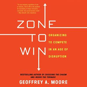 Zone to Win Audiobook By Geoffrey A. Moore cover art