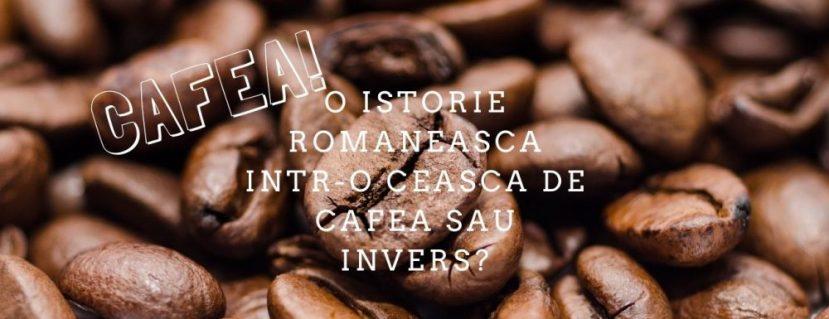 O istorie romaneasca intr-o ceasca de cafea sau invers