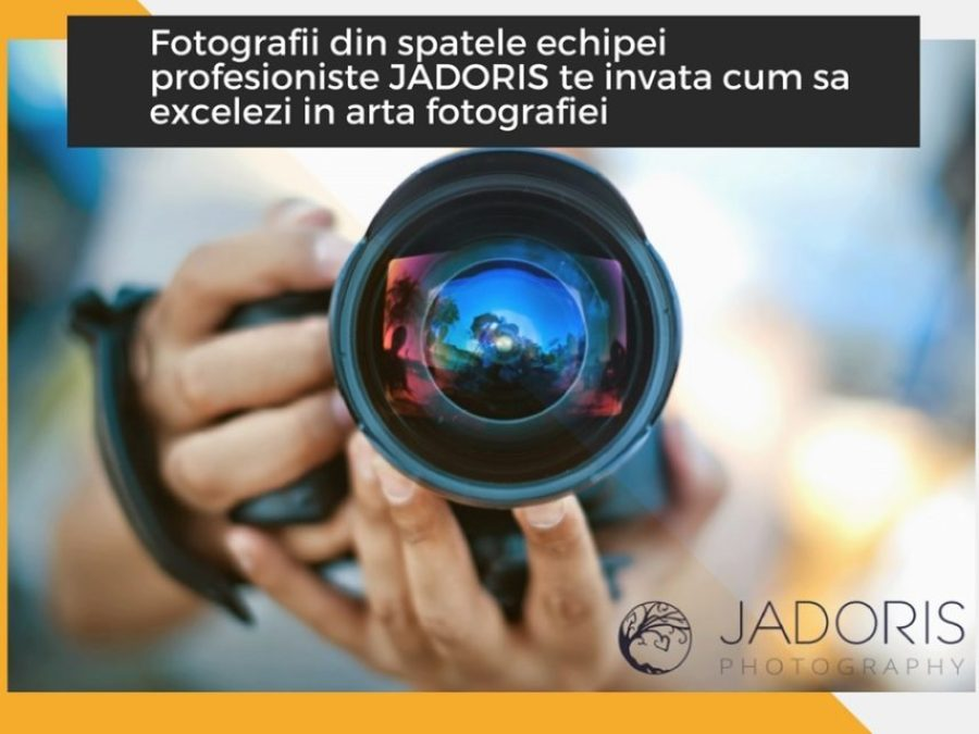 Cum sa devii un bun fotograf. Fotografii din spatele echipei profesioniste JADORIS te invata cum sa excelezi in arta fotografiei