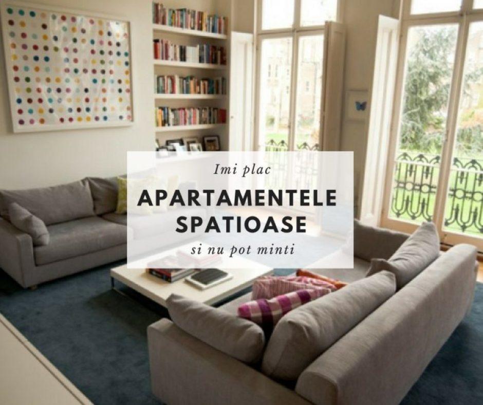 Imi plac apartamentele spatioase si nu pot minti