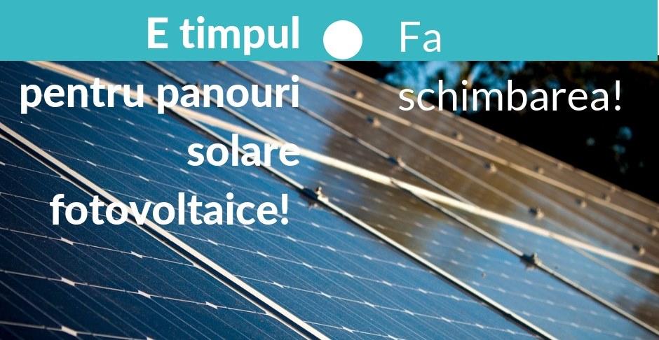 E timpul pentru panourile solare fotovoltaice! – De ce să faci schimbarea?