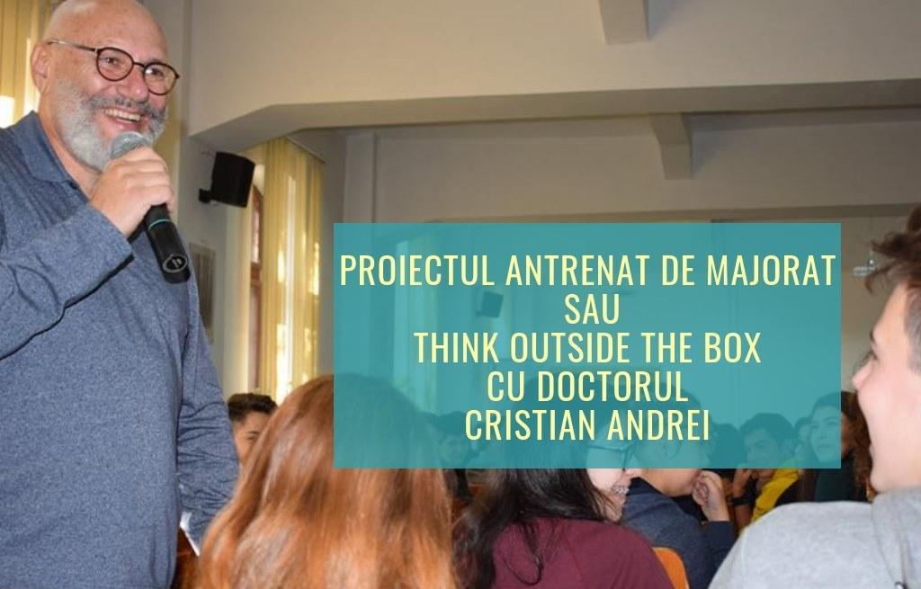 Proiectul Antrenat de Majorat sau Think outside the box cu doctorul Cristian Andrei